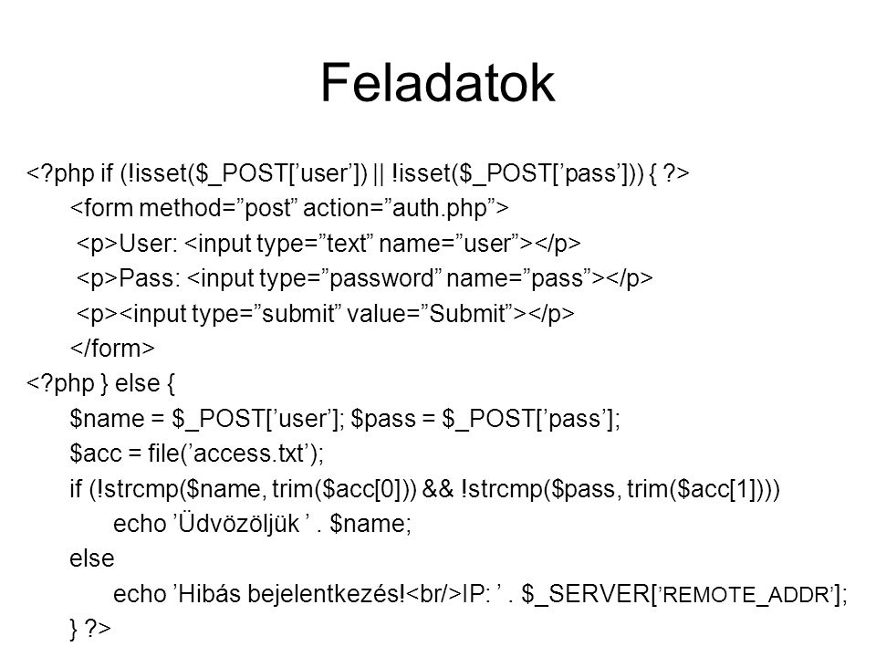 Feladatok < php if (!isset($_POST['user']) || !isset($_POST['pass'])) { > <form method= post action= auth.php >